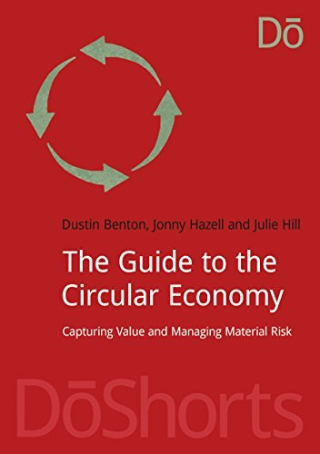 The Guide to the Circular Economy: Capturing Value and Managing Material Risk  by  Dustin Benton
