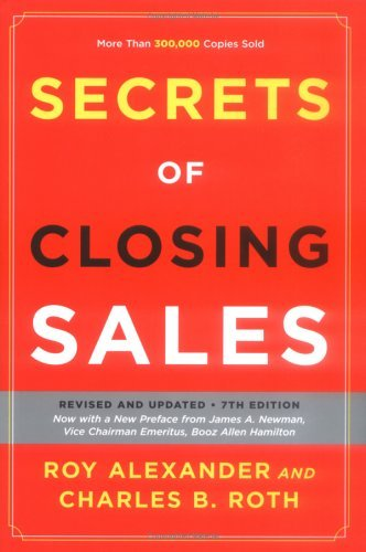 Secrets of Closing Sales: Revised and Updated, Seventh Edition  by  Roy Alexander