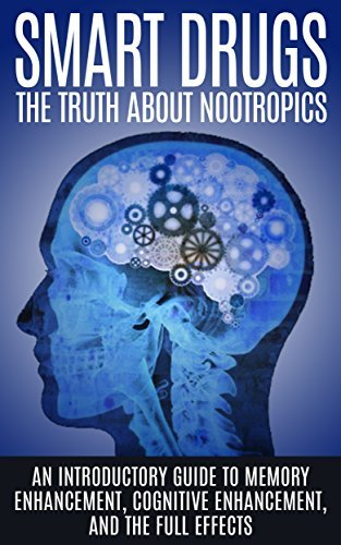 Smart Drugs: The Truth About Nootropics: An Introductory Guide to Memory Enhancement, Cognitive Enhancement, And The Full Effects  by  Colin Willis