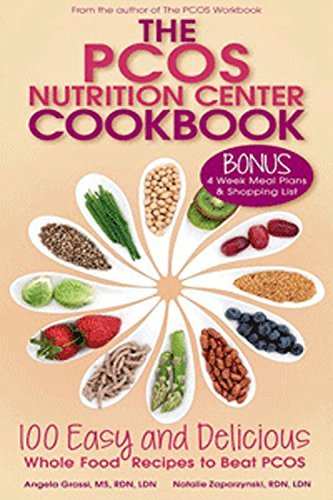 The PCOS Nutrition Center Cookbook: 100 Easy and Delicious Whole Food Recipes to Beat PCOS Angela Grassi