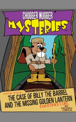 The Case of Billy the Barrel and the Missing Golden Lantern  by  Mickey Maple