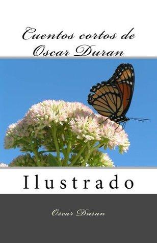 Cuentos cortos de Oscar Duran: Ilustrado Oscar Duran