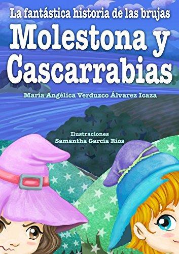 La Fantástica Historia de las Brujas Molestona y Cascarrabias  by  Maria Angelica Verduzco