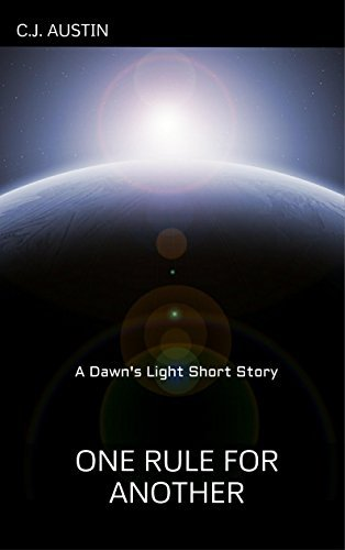 One Rule for Another: A Dawns Light Short Story (Dawns Light Shorts Book 1)  by  C.J. Austin