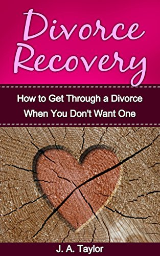 Divorce Recovery: A Step-by-Step Guide on How to Get Through a Divorce When You Dont Want One: A Step Step Guide on How to Get Through a Divorce When ... Your Breakup, Marriage Counselling Book 1) by Jaydon Taylor