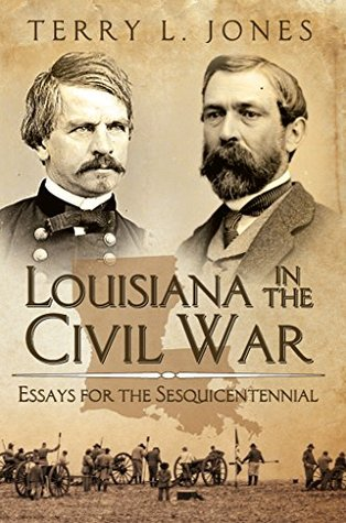 Louisiana in the Civil War: Essays for the Sesquicentennial Terry Jones