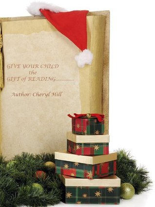 Give Your Child the Gift of Reading! Cheryl Hill