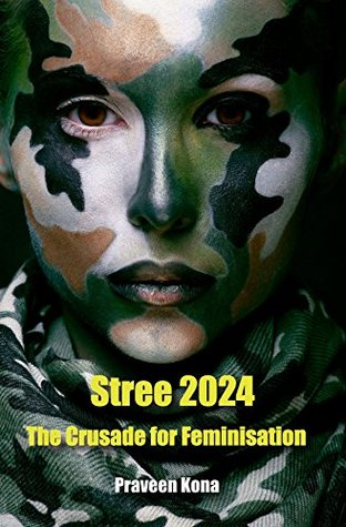 Stree 2024: The Crusade for Feminisation  by  Praveen Kona