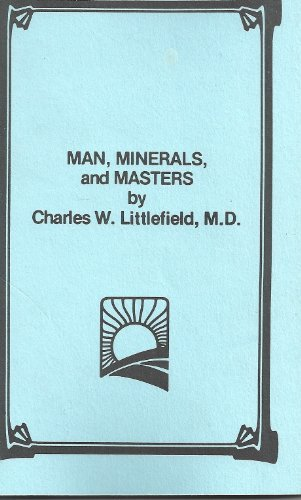 Man, Minerals and Masters Charles Littlefield