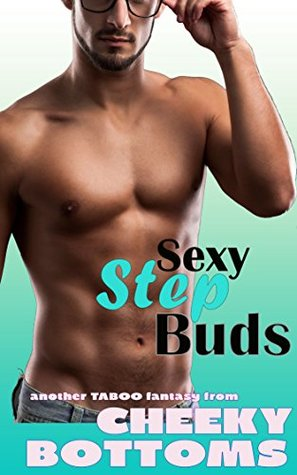 Sexy Step Buds: A Forbidden MM Bisexual Taboo Romance (First Time Forbidden Book 3)  by  Cheeky Bottoms