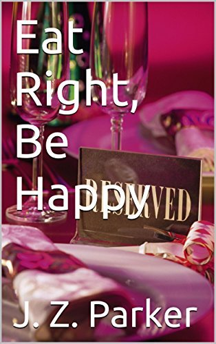 Eat Right, Be Happy  by  J. Z. Parker