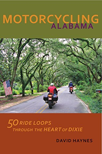 Motorcycling Alabama: 50 Ride Loops through the Heart of Dixie David   Haynes