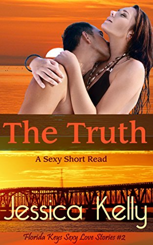 The Truth: A Sexy Short Read (The Florida Keys Sexy Love Stories Series Book 2) Jessica Kelly