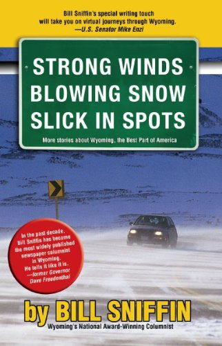 Strong Winds Blowing Snow Slick in Spots More Stories about Wyoming, the Best Part of America  by  Bill Sniffin