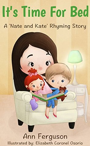 Its Time For Bed: (Perfect Bedtime Story for Babies, Toddlers, and Preschool Age) * Bonus Audio Book and Coloring Pages (Nate And Kate Series 1)  by  Ann Ferguson