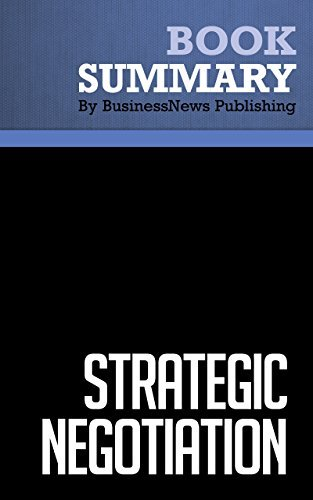 Summary : Strategic Negotiation - Brian Dietmeyer And Rob Kaplan: A Breakthrough 4Step Process for Effective Business Negotiation BusinessNews Publishing