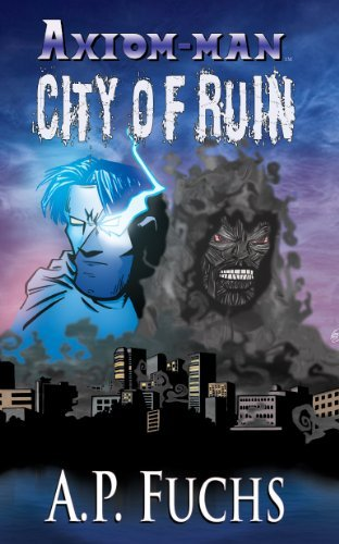 City of Ruin: A Superhero Novel [Axiom-man Saga Book 3]  by  A.P. Fuchs