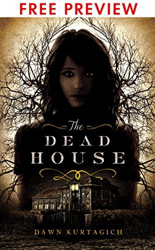 The Dead House - FREE PREVIEW EDITION (The First 17 Chapters) Dawn Kurtagich