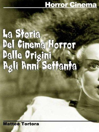 La storia del cinema horror dalle origini agli anni settanta  by  Matteo Tortora