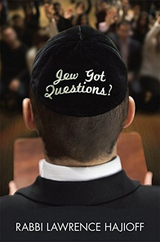Jew Got Questions?: Your FAQ to todays Judaism - A fresh and insightful take on the most frequently asked Jewish questions Lawrence Hajioff