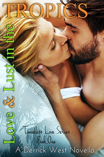 Love And Lust In The Tropics (Timeless Love Book 1)  by  Derrick West