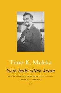 Näin hetki sitten ketun : runoja, proosaa ja muita kirjoituksia 1960-1971 Timo K. Mukka