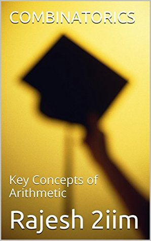 COMBINATORICS: Key Concepts of Arithmetic Rajesh 2iim