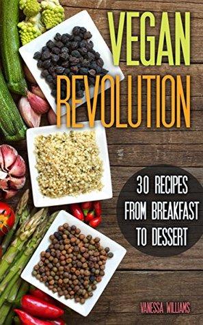 Vegan: 30 All Time Classic Vegan Recipes, Everything from Breakfast to Dessert! (vegan, vegan recipes, vegan cookbook, vegan for beginners) Vanessa Williams