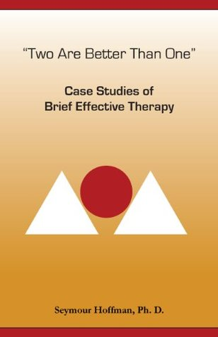 Two Are Better Than One: Case Studies of Brief Effective Therapy  by  Seymour Hoffman