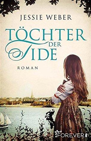 Töchter der Tide: Roman Jessie Weber