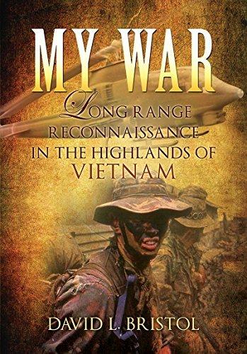 My War: Long Range Reconnaissance in the Highlands of Vietnam David L. Bristol