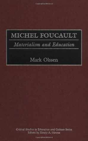 Michel Foucault: Materialism and Education (Critical Studies in Education and Culture Series) Mark Olssen