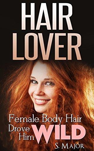 Hair Lover: Female Body Hair Drove Him Wild  by  S. Major