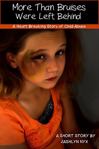 More Than Bruises Were Left Behind: A Heart Breaking Story of Child Abuse  by  Jashlyn Nyx