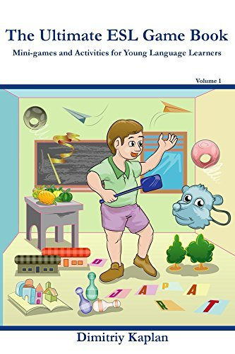 The Ultimate ESL Game Book: Mini-Games and Activities for Young Language Learners Dimitriy Kaplan