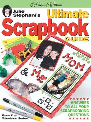 Julie Stephanis Ultimate Scrapbook Guide  by  J Stephani