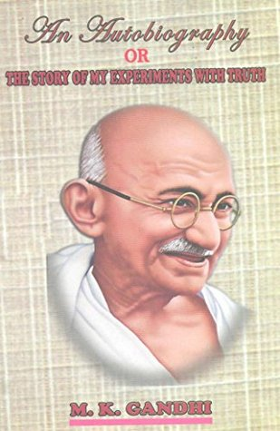 AN AUTOBIOGRAPHY OR THE STORY OF MY EXPERIMENTS WITH TRUTH  by  M.K. Gandhi