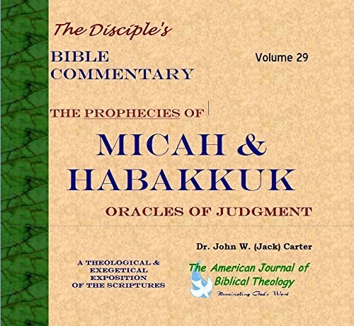 The Prophecies of Micah and Habakkuk: Oracles of Judgment (The Disciples Bible Commentary Book 29)  by  John W. (Jack) Carter