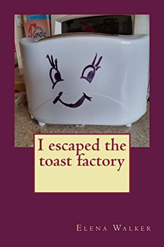 I escaped from the toaster factory  by  Elena Walker