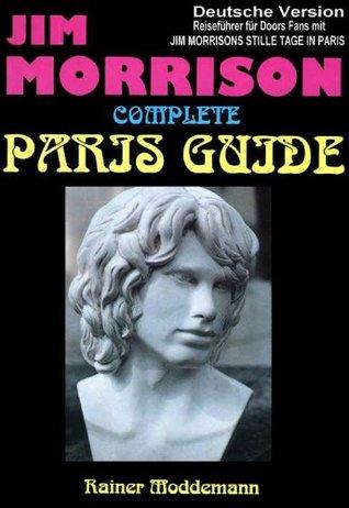 Paris Reiseführer für Jim Morrison Fans - Jim Morrison Complete Paris Guide: Jim Morrisons stille Tage in Paris  by  Rainer Moddemann