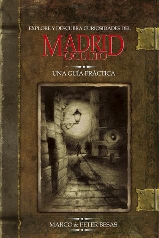 Hidden Madrid: Madrids Oddities and Curiosities, A Walking Guide Marco Besas