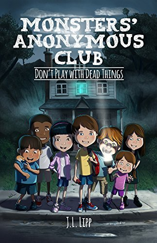 The Monsters Anonymous Club: Dont Play With Dead Things  by  J.L. Lipp