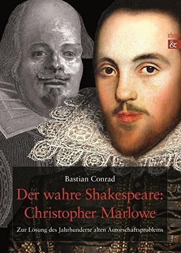Der wahre Shakespeare: Christopher Marlowe: Zur Lösung des Jahrhunderte alten Autorschaftsproblems  by  Bastian Conrad