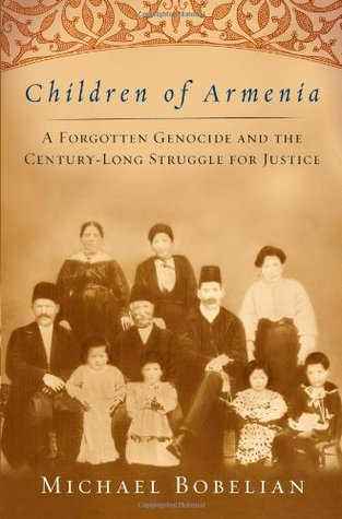 Children of Armenia: A Forgotten Genocide and the Century-Long Struggle for Justice Michael Bobelian