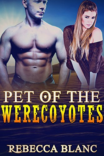 Pet of the Werecoyotes (BBW Paranormal Shapeshifter Romance) Rebecca Blanc