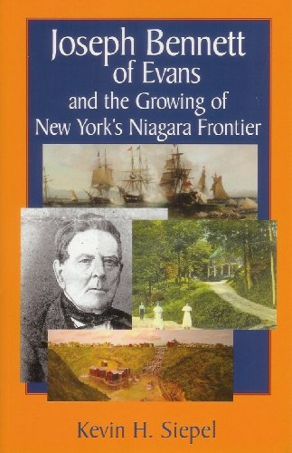 Joseph Bennett of Evans and the Growing of New Yorks Niagara Frontier  by  Siepel Kevin H