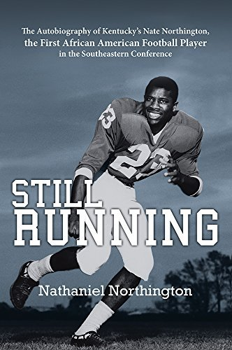 Still Running: The Autobiography of Kentuckys Nate Northington, the First African American Football Player in the Southeastern Conference  by  Nathaniel Northington