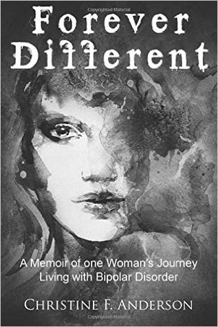 .Forever Different: A Memoir of One Womans Journey Living with Bipolar Disorder  by  Christine F. Anderson