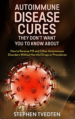 Autoimmune Disease Cures they Dont Want You To Know About: How to Reverse MS and Other Autoimmune Disorders Without Harmful Drugs or Procedures  by  Stephen Tvedten