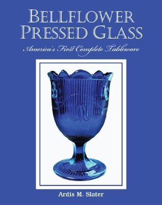 Bellflower Pressed Glass: Americas First Complete Tableware Ardis Slater